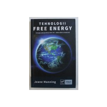 TEHNOLOGII FREE ENERGY - ENERGIA EXTRASA DIRECT DIN VID - CALEA CATRE O NOUA ERA de JEANE MANNING , 2013