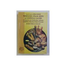 TEHNOLOGII , UTILAJE , RETETE SI CONTROLUL CALITATII IN INDUSTRIA DE PANIFICATIE , PATISERIE , COFETARIE , BISCUITI SI PASTE FAINOASE de MIHAI LEONTE , 2003