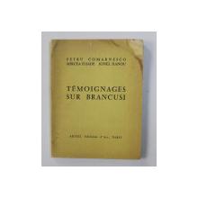 TEMOIGNAGES SUR BRANCUSI par PETRU COMARNESCU , MIRCEA ELIADE , IONEL JIANOU , 1967 , COPERTA PREZINTA HALOURI DE APA * , SUBLINIERI CU CREION COLORAT , CONTINE DEDICATIA LUI PETRU COMARNESCU *