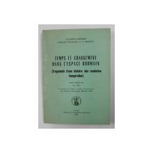 TEMPS ET CHANGEMENT DAND L 'ESPACE ROUMAIN ( FRAGMENTS D 'UNE HISTOIRE DES CONDUITES TEMPORELLES ) , recueil publie par AL. ZUB , 1991 , CONTINE DEDICATIE *