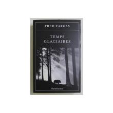 TEMPS GLACIAIRES , roman par FRED VARGAS , 2015