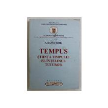 TEMPUS - STIINTA TIMPULUI PE INTELESUL TUTUROR de GEO STROE , 2004 DEDICATIE*
