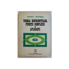 TEORIA DISTRIBUTIILOR , FUNCTII COMPLEXE SI APLICATII de VALTER OLARIU  si VALERIU PREPELITA , 1986