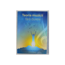 TEORIA MUZICII FARA DURERE de SUSAN STROHSCHEIN si MARIA MAGDALENA GHERASIM , 2006 *NU CONTINE CD-URI