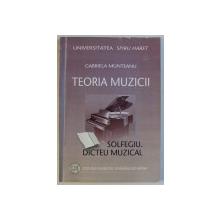 TEORIA MUZICII - SOLFEGIU , DICTEU MUZICAL de GABRIELA MUNTEANU , 2007