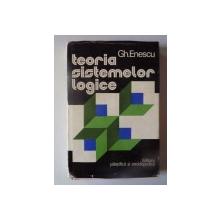 TEORIA SISTEMELOR LOGICE , METALOGICA  de GH. ENESCU , BUCURESTI 1976