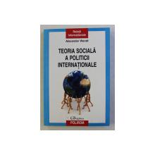 TEORIA SOCIALA A POLITICII INTERNATIONALE de ALEXANDER WENDT , 2011