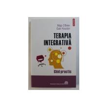 TERAPIA INTEGRATIVA, GHID PRACTIC de MAJA O'BRIEN si GAIE HOUSTON, 2009