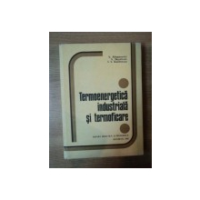 TERMOENERGETICA INDUSTRIALA SI TERMOFICARE de V. ATHANASOVICI , V. MUSATESCU , I. S. DUMITRESCU , Bucuresti 1981