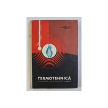 TERMOTEHNICA , MANUAL PENTRU LICEE DE SPECIALITATE ANII II SI III de ISTRATE GH , MOLDOVANU GH. , VOICU GH. , 1968