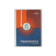 TERMOTEHNICA - MANUAL PENTRU LICEE DE SPECIALITATE , ANUL II SI SCOLI DE MAISTRI de ISTRATE GH. , MOLDOVANU GH. , VOICU GH. , 1967