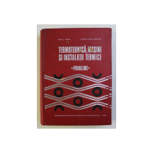 TERMOTEHNICA , MASINI SI INSTALATII TERMICE  - PROBLEME de BAZIL POPA si CONSTANTA VINTILA , 1973
