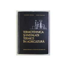 TERMOTEHNICA SI INSTALATII TERMICE IN AGRICULTURA de ALEXANDRU DANESCU ...TRAIAN NICOLESCU, 1967