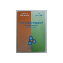 TESTE DE CHIMIE ANORGANICA PENTRU EXAMENUL DE BACALAUREAT SI ADMITERE IN FACULTARE de CORNELIA GHEORGHIU , LIA COJOCARU , 1996