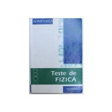 TESTE DE FIZICA  - ADMITEREA 2002 de ION M. POPESCU ..GABRIELA F. CONE , 2002
