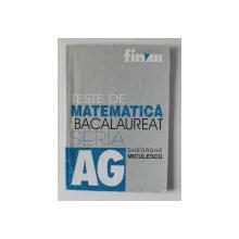 TESTE DE MATEMATICA PENTRU BACALAUREAT de GHEORGHE  MICULESCU , 2002