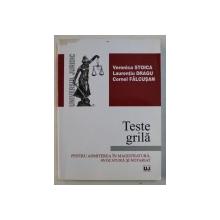 TESTE GRILA PENTRU ADMITEREA IN MAGISTRATURA , AVOCATURA SI NOTARIAT de VERONICA STOICA ..CORNEL FALCUSAN , 2010