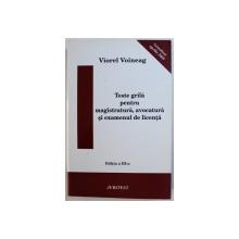 TESTE GRILA PENTRU MAGISTRATURA , AVOCATURA SI EXAMENUL DE LICENTA de VIOREL VOINEAG , 2009