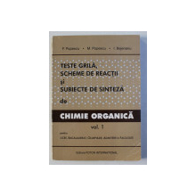 TESTE GRILA , SCHEME DE REACTII SI SUBIECTE DE SINTEZA DE CHIMIE ORGANICA VOL. I de F. POPESCU , M. POPESCU , I. BEJENARIU , 2001