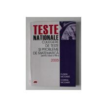 TESTE NATIONALE , CULEGERE DE TESTE SI PROBLEME DE MATEMATICA PENTRU CLASA A VIII -A  de FLORIN NICOARA si CORINA NICOARA , 2005