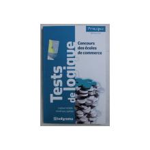 TESTS DE LOGIQUE AUX CONCOURS DES ECOLES DE COMMERCE par SABINE DUHAMEL , MARIE LORENE GINIES , ETC. , 2009