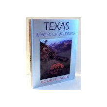 TEXAS, IMAGES OF WILDNESS by RICHARD REYNOLDS , 1989