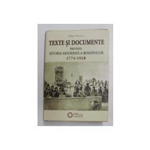 TEXTE SI DOCUMENTE PRIVIND ISTORIA MODERNA A ROMANILOR 1774 - 1918 de IULIAN ONCESCU , 2011