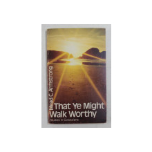 THAT YE MIGHT WALK WORTHY by MEAD C. ARMSTRONG , STUDIES IN COLOSSIANS , 1981