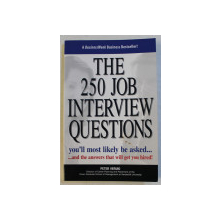 THE 250 JOB INTERVIEW QUESTIONS - YOU' LL MOST LIKELY BE ASKED AND THE ANSWERS THAT WILL GET YOU HIRED! by PETER VERUKI , 1999