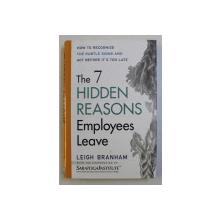 THE 7 HIDDEN REASONS - EMPLOYEES LEAVE by LEIGH BRANHAM , 2005