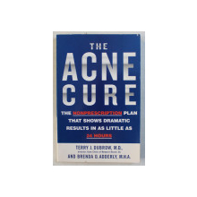 THE ACNE CURE - TH ENONPRESCRIPTION PLAN THAT SHOWS DRAMATIC RESULTS IN AS LITTLE AS 24 HOURS by TERRY J. DUBROW and BRENDA D . ADDERLY , 2004