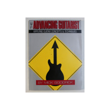 THE ADVANCING GUITARIST - APPLYING GUITAR CONCEPTS & TECHNIQUES by MICK GOODRICK