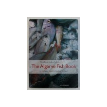 THE ALGARVE FISH BOOK - A CULINARY GUIDE TO SOUTHERN PORTUGAL by NICO BOER and ANDREA SIEBERT , 2005