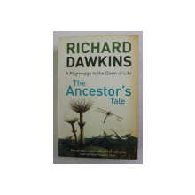 THE ANCESTOR 'S TALE - A PILGRIMAGE TO THE DAWN OF LIFE by RICHARD DAWKINS , 2005