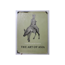 THE ART OF ASIA - IN THE FERENC HOPP MUSEUM OF EASTERN ASIATIC ARTS IN BUDAPEST by TIBOR HORVATH , 1956