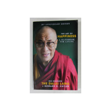 THE ART OF HAPPINES A HANDBOOK FOR  LIVING by HIS HOLINESS THE DALAI LAMA and HOWARD C. CUTLER , 2017