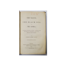 THE BALTIC, THE BLACK SEA AND THE CRIMEA, COMPRISING TRAVELS IN RUSSIA, A VOYAGE DOWN THE VOLGA TO ASTRACHAN AND A TOUR TROUGH CRIM TARTARY by CHARLEA HENRY SCOTT, EDITIA a II a - LONDRA, 1854