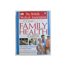 THE BRITISH MEDICAL ASSOCIATIONN  - COMPLETE FAMILY HEALTH GUIDE , medical editor TONY SMITH , 2000