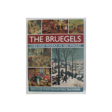 THE BRUEGELS - LIVES AND WORKS IN 500 IMAGES by NIGEL RODGERS , 2016