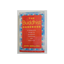 THE BUDDHIST HANDBOOK , A COMPLETE GUIDE TO BUDDHIST TEACHING AND PRACTICE by JOHN SNELLING , 1998