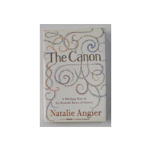 THE CANON - A WHIRLIGIG TOUR OF THE BEAUTIFUL BASICS OF SCIENCE by NATHALIE ANGIER , 2007