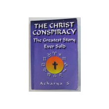 THE CHRIST CONSPIRACY - THE GREATEST STORY EVER SOLO by ACHARYA S . , 1999
