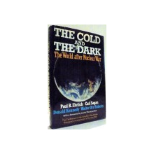 THE COLD AND THE DARK, THE WORLD AFTER NUCLEAR WAR by PAUL R. EHRLICH, CARL SAGAN, DONALD KENNEDY, WALTER ORR ROBERTS , 1984