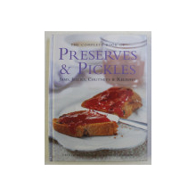 THE COMPLETE BOOK OF PRESERVES AND PICKLES ( JAMS , JELLIES , CHUTNEYS AND RELISHES ) by CATHERINE ATKINSON and MAGGIE MAYHEW , 2010