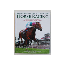 THE COMPLETE ENCYCLOPEDIA OF HORSE RACING , THE ILLUSTRATED GUIDE TO FLAT RACING AND STEEPLECHASING , SEVENTH EDITION , by BILL MOONEY and GEORGE ENNOR , 2018