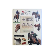 THE COMPLETE HORSE AND RIDER - A PRACTICAL HANDBOOK OF RIDING AND AN ILLUSTRATED GUIDE TO RIDING TACK by SARAH MUIR & DEBBY SLY , photography by KIT HOUGHTON , 2008