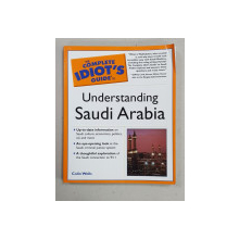 THE COMPLETE IDIOT'S GUIDE TO UNDERSTANDING SAUDI ARABIA by COLIN WELLS , 2003