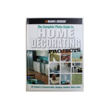 THE COMPLETE PHOTO GUIDE TO HOME DECORATING PROJECTS  - 130 DO - IT- YOURSELF DECORATING SOLUTIONS , 2009