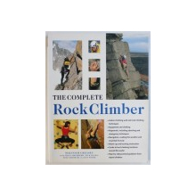 THE COMPLETE ROCK CLIMBER by MALCOM CREASEY ...RAY WOOD , 2006