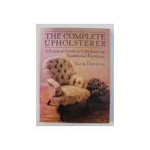 THE COMPLETE UPHOLSTERER  - A PRACTICAL GUIDE TO UPHOLSTERING TRADITIONAL FURNITURE by CAROLE THOMERSON , 1989